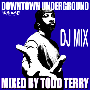 Todd Terry - Downtown Underground DJ Mix