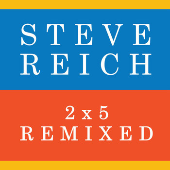 Steve Reich - 2x5 (Remixed)