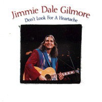 Jimmie Dale Gilmore - Don't Look For A Heartache