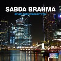 Sabda Brahma - Bright Lights Blind My Eyes
