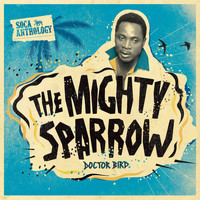 The Mighty Sparrow - Soca Anthology: Dr. Bird - The Mighty Sparrow