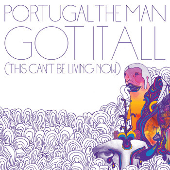 Portugal. The Man - Got It All [This Can't Be Living Now]