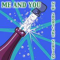 Me And You - New Shortcake Version