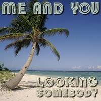 Me And You - Looking Somebody