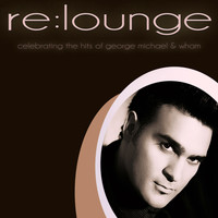 re:lounge - Celebrating The Hits Of George Michael & Wham