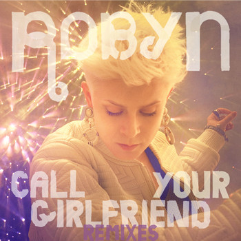 Robyn - Call Your Girlfriend (Remixes)