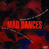 Dan Goble - Mad Dances: American Music for Saxophone and Piano