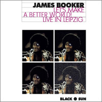 James Booker - Let's Make a Better World! Live in Leipzig