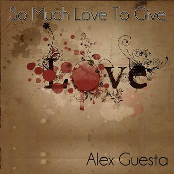 Alex Guesta - So Much Love to Give