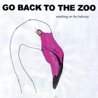 Go Back To The Zoo - Smoking On The Balcony