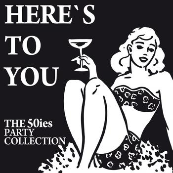 Various Artists - Here's to You (The 50ies Party Collection)