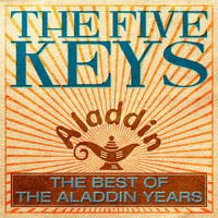 The Five Keys - The Best Of The Aladdin Years