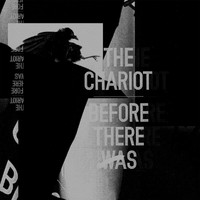 The Chariot - Before There Was