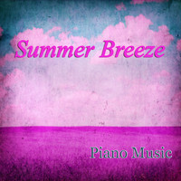 Summer Breeze - Summer Breeze – Piano Music