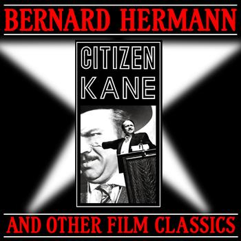 Bernard Herrmann - Citizen Kane & Other Film Classics