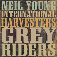Neil Young International Harvesters - Grey Riders