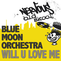 Blue Moon Orchestra - Will U Love Me