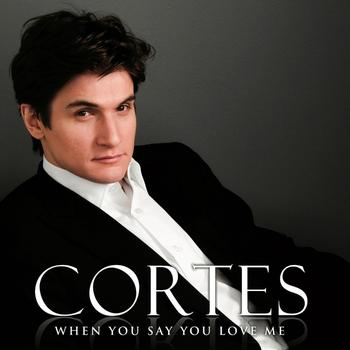 Cortes - When You Say You Love Me