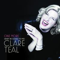 Clare Teal - One More (Baby Be Good To Me)