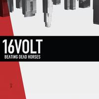 16Volt - Beating Dead Horses