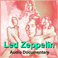 Led Zeppelin - Led Zeppelin Audio Documentary