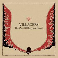 VILLAGERS - The Pact (I'll be your Fever)
