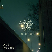 Submotion Orchestra - All Yours