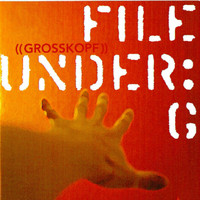 Grosskopf - File Under: G