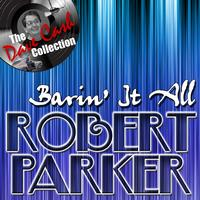 Robert Parker - Barin' It All - [The Dave Cash Collection]