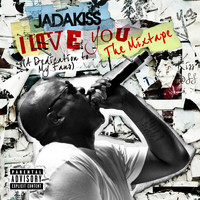 Jadakiss - I LOVE YOU (A Dedication To My Fans) The Mixtape (Explicit)
