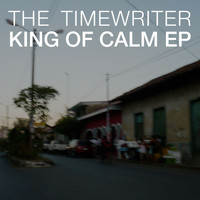 The Timewriter - King Of Calm EP