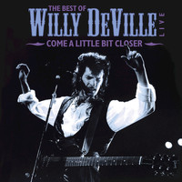 Willy DeVille - Come A Little Bit Closer: The Best of Willy DeVille Live