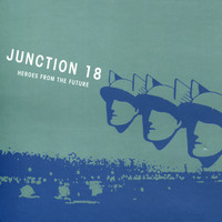 Junction 18 - Heroes From The Future