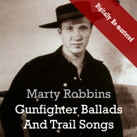 Marty Robbins - Gunfighter Ballads And Trail Songs (Digitally Re-mastered)