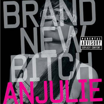 Anjulie - Brand New Bitch (Explicit)