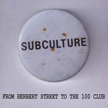 Subculture - From Herbert Street to the 100 Club