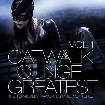Various Artists - Catwalk Lounge Greatest, Vol.1 (The Topmodels Favourites and Best Chill Out Tracks)