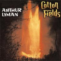 Arthur Lyman - Cotton Fields