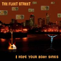 The Fleet Street - I Hope Your Boat Sinks