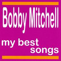 Bobby Mitchell - My Best Songs - Bobby Mitchell