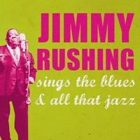 Jimmy Rushing - Jimmy Rushing Sings the Blues and All That Jazz