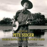 Pete Seeger - Where Have All The Flowers Gone - The Best Of Pete Seeger