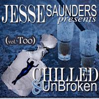 Jesse Saunders - Chilled & UnBroken (vol. Too)