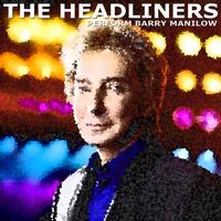 The Headliners - The Headliners Perform Barry Manilow