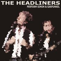 The Headliners - The Headliners Perform Simon & Garfunkel