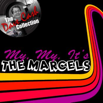 The Marcels - My, My, It's The Marcels - [The Dave Cash Collection]
