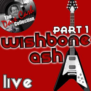 Wishbone Ash - Wishbone Ash Live Part 1 - [The Dave Cash Collection]