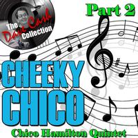 Chico Hamilton Quintet - Cheeky Chico Part 2 - [The Dave Cash Collection]