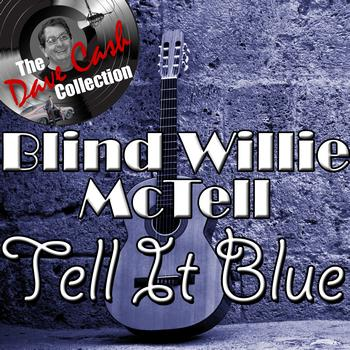 Blind Willie McTell - Tell It Blue - [The Dave Cash Collection]