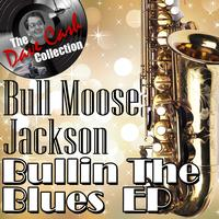 Bull Moose Jackson - Bullin' The Blues EP - [The Dave Cash Collection]